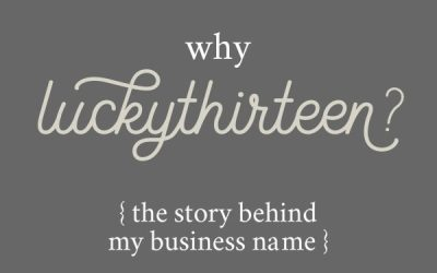 Why Luckythirteen? The story behind my business name.